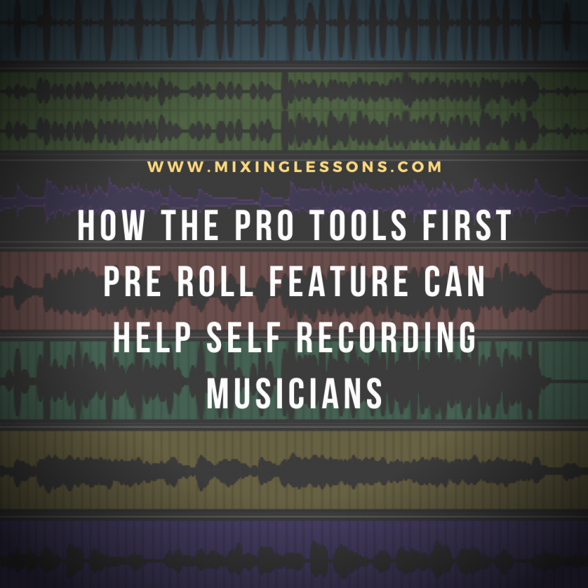 How the Pro Tools First Pre Roll feature can help self recording musicians