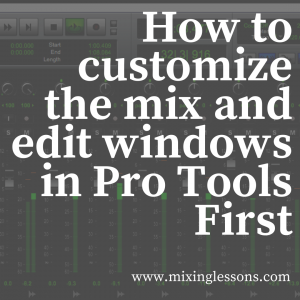 How to customize the mix and edit windows in Pro Tools First