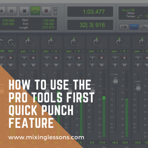 How to use the Pro Tools First Quick Punch feature