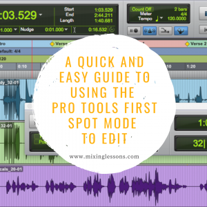 A quick and easy guide to using the Pro Tools First spot mode to edit