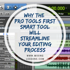 Why the Pro Tools First Smart Tool will streamline your editing process