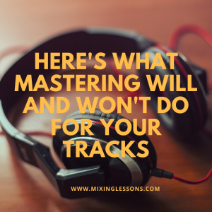 Here's what mastering will and won't do for your tracks
