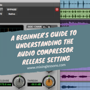 A beginner's guide to understanding the audio compressor release setting