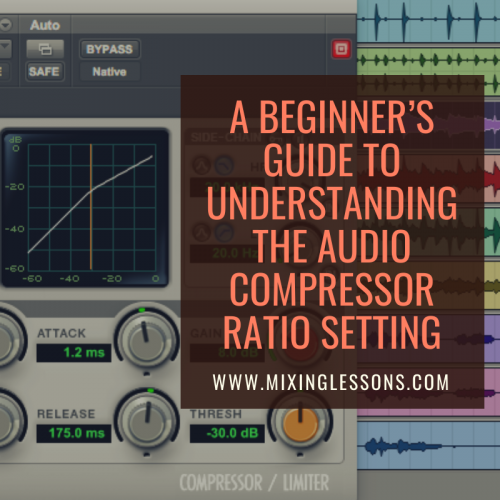 A beginner's guide to understanding the audio compressor ratio setting