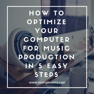 How to optimize your computer for music production in 5 easy steps