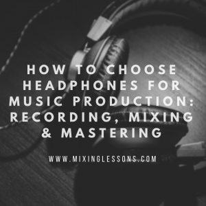 How to choose headphones for music production: recording, mixing & mastering