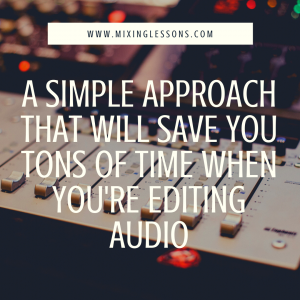 A simple approach that will save you tons of time when you're editing audio
