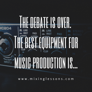 The debate is over. The best equipment for music production is...