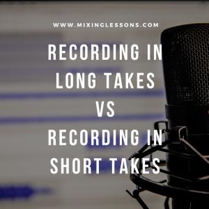 recording in long takes vs recording in short takes