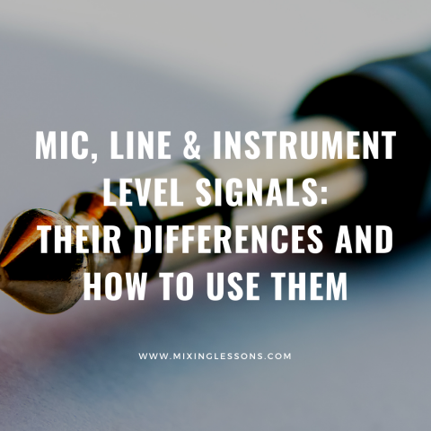 Mic, line & instrument level signals their differences and how to use them
