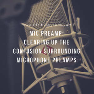 Mic preamp clearing up the confusion surrounding microphone preamps