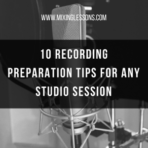 10 Recording Preparation Tips for any Studio Session