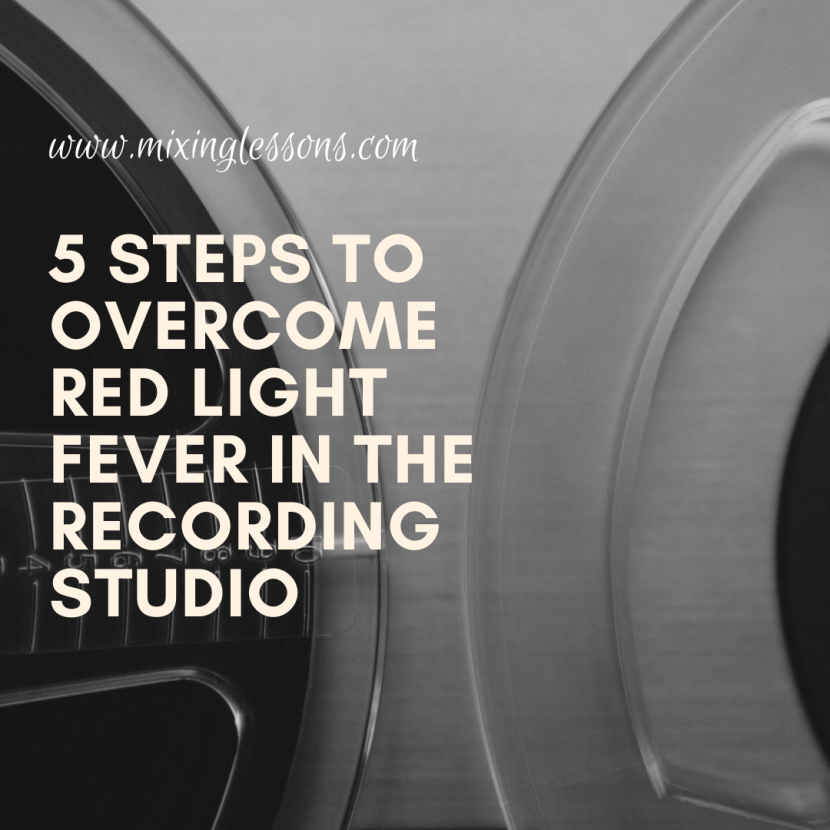 5 steps to overcome red light fever in the recording studio