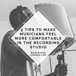 5 tips to make musicians feel more comfortable in the recording studio