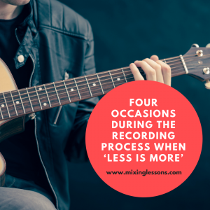 Four occasions during the recording process when 'less is more'