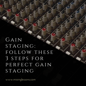 Gain staging: follow these 3 steps for perfect gain staging