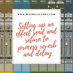 Setting up an effect send and return to process reverb and delay