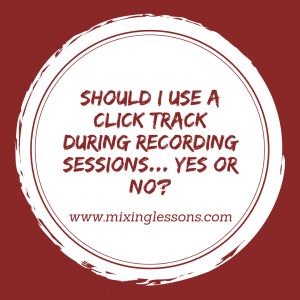 Should I use a click track during recording sessions… yes or no?