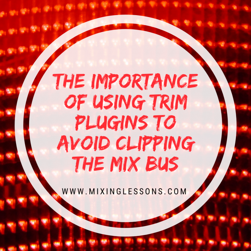 The importance of using trim plugins to avoid clipping the mix bus
