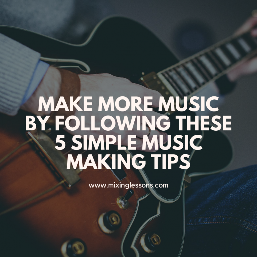 Make more music by following these 5 simple music making tips