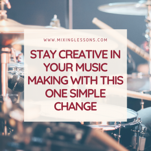 Stay creative in your music making with this one simple change