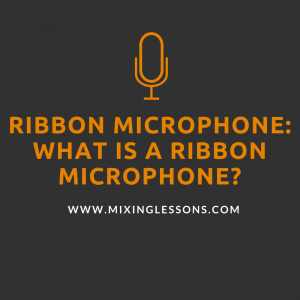 Ribbon Microphone: what is a ribbon microphone?