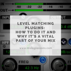 Level matching plugins: how to do it and why it's a vital part of your mix