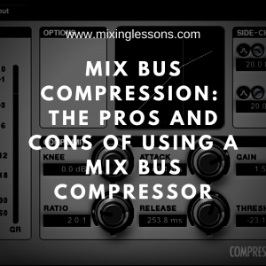 Mix Bus Compression: the pros and cons of using a mix bus compressor