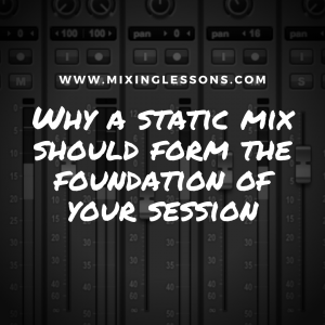 Why a static mix should form the foundation of your session