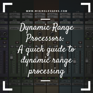 Dynamic Range Processors: A quick guide to dynamic range processing