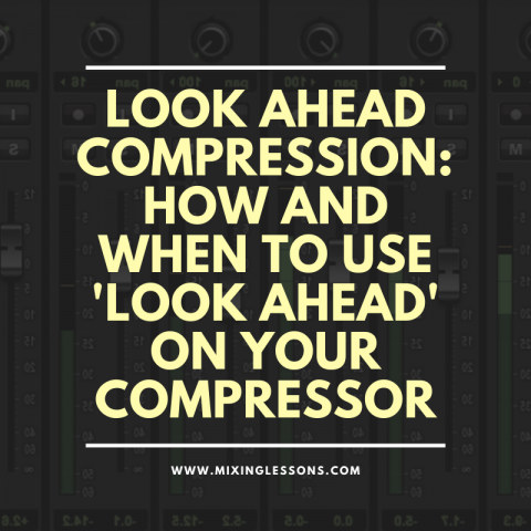 Look ahead compression: how and when to use 'look ahead' on your compressor