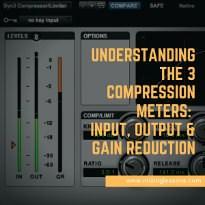 Understanding the 3 compression meters: input, output & gain reduction