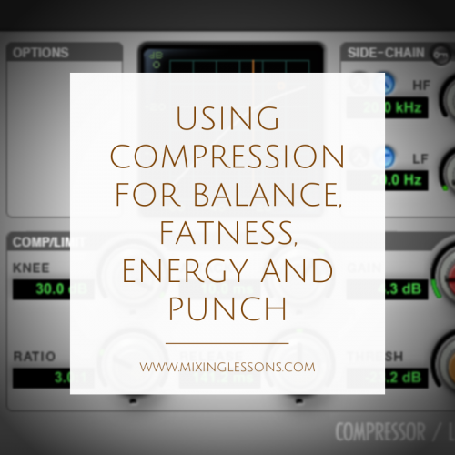 Using compression for balance, fatness, energy and punch