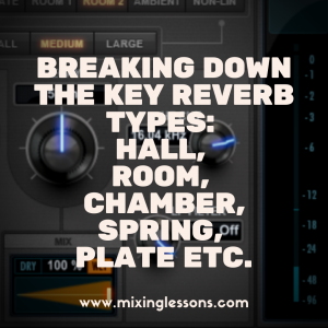 Breaking down the key reverb types: hall, room, chamber, spring, plate etc.