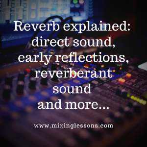 Reverb explained direct sound, early reflections, reverberant sound and more