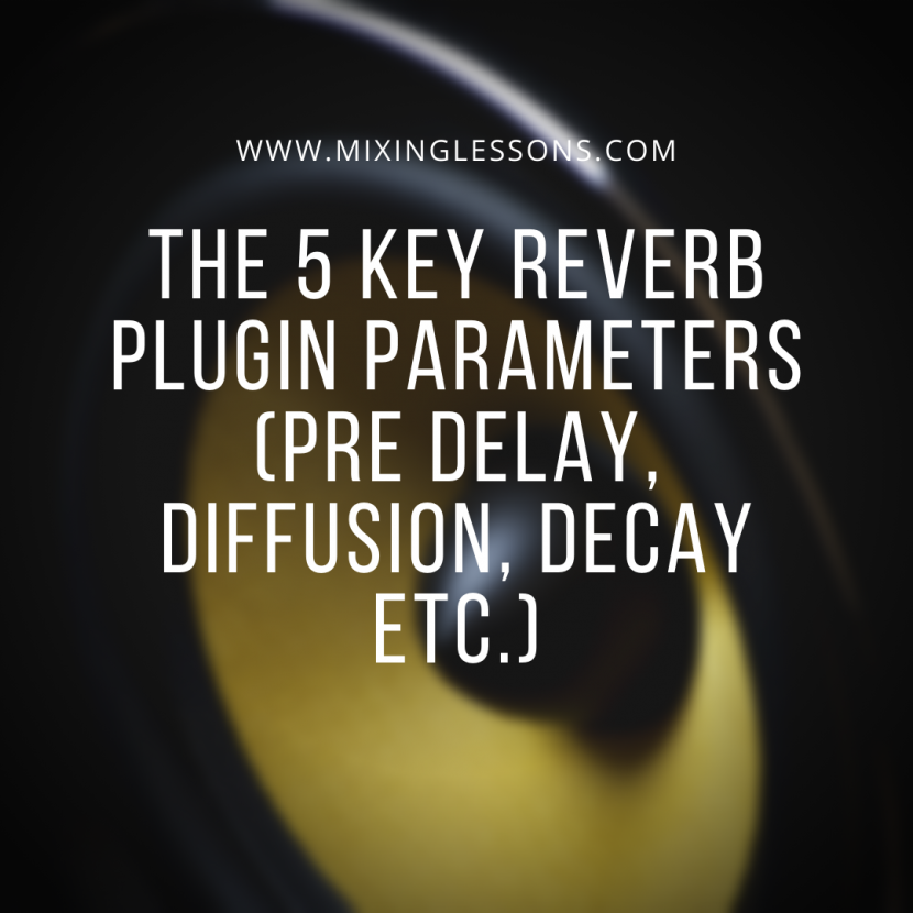The 5 key reverb plugin parameters (pre delay, diffusion, decay etc.)