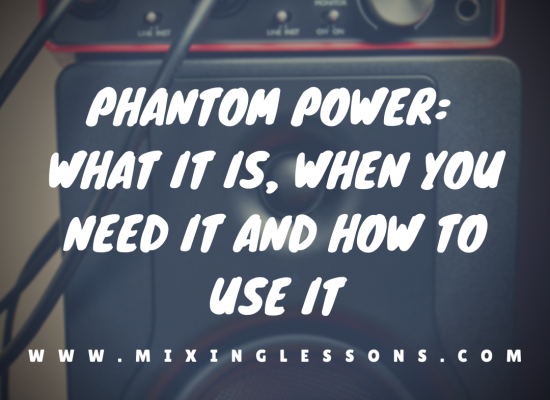 Phantom power: what it is, when you need it and how to use it
