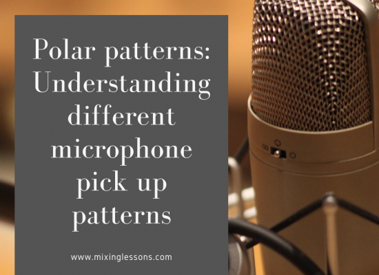 Polar patterns: Understanding different microphone pick up patterns