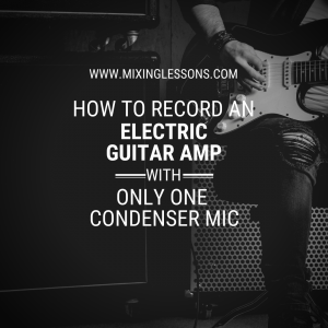 How to record an electric guitar amp with only one condenser mic