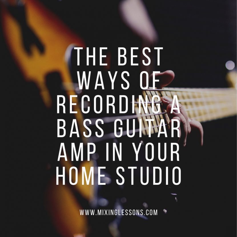 The best ways of recording a bass guitar amp in your home studio