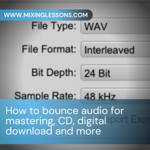 How to bounce audio for mastering, CD, digital download and more