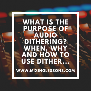 What is the purpose of audio dithering? When, why and how to use dither...
