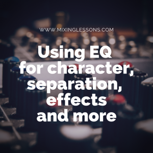 Using EQ for character, separation, effects and more