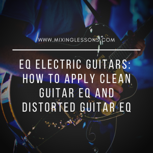 EQ Electric Guitars: How to apply clean guitar EQ and distorted guitar EQ