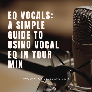 EQ Vocals: A simple guide to using vocal EQ in your mix