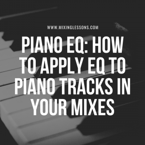 Piano EQ: How to apply EQ to piano tracks in your mixes